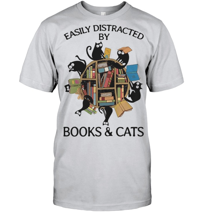 0dfe9cb08 ... Easily Distracted By Books And Cats Easily Distracted By Books And Cats  t shirt